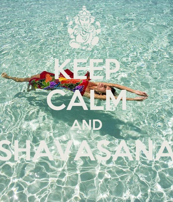 KEEP CALM AND SHAVASANA