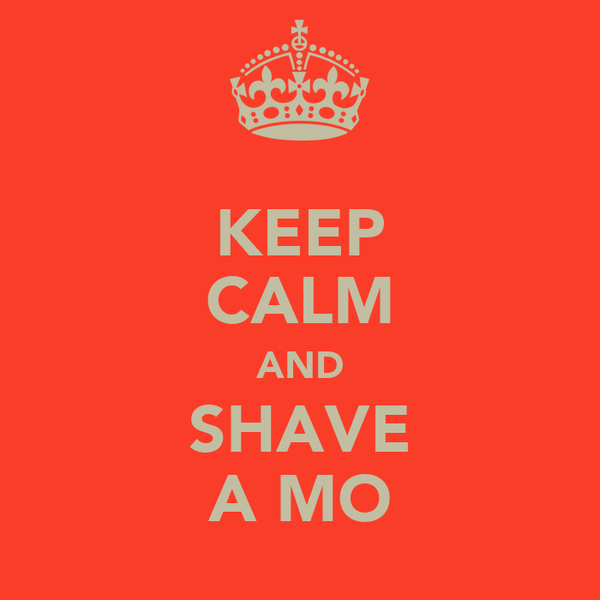 KEEP CALM AND SHAVE A MO
