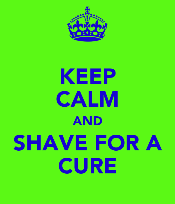 KEEP CALM AND SHAVE FOR A CURE