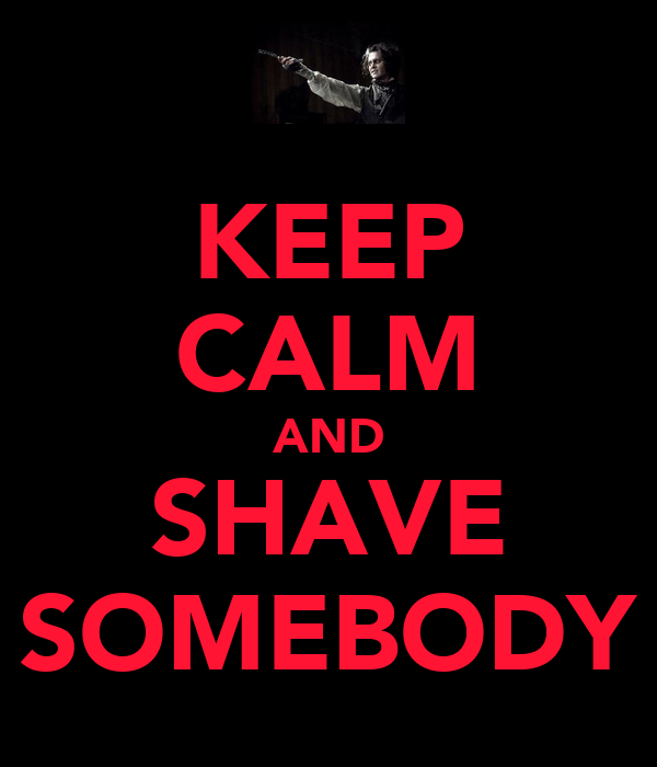 KEEP CALM AND SHAVE SOMEBODY