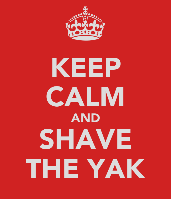 KEEP CALM AND SHAVE THE YAK