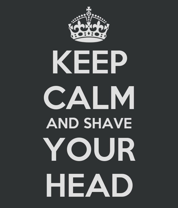 KEEP CALM AND SHAVE YOUR HEAD