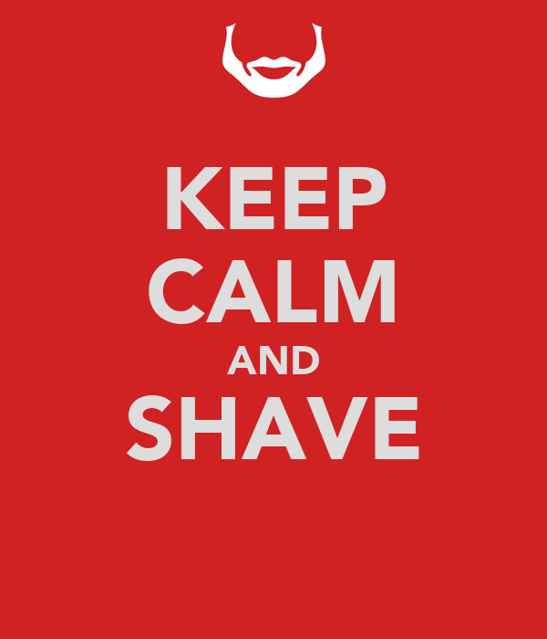 KEEP CALM AND SHAVE