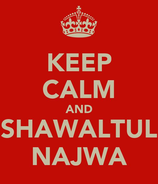 KEEP CALM AND SHAWALTUL NAJWA
