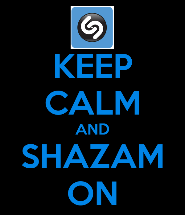 KEEP CALM AND SHAZAM ON