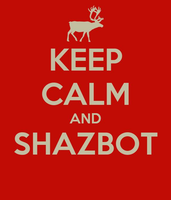 KEEP CALM AND SHAZBOT
