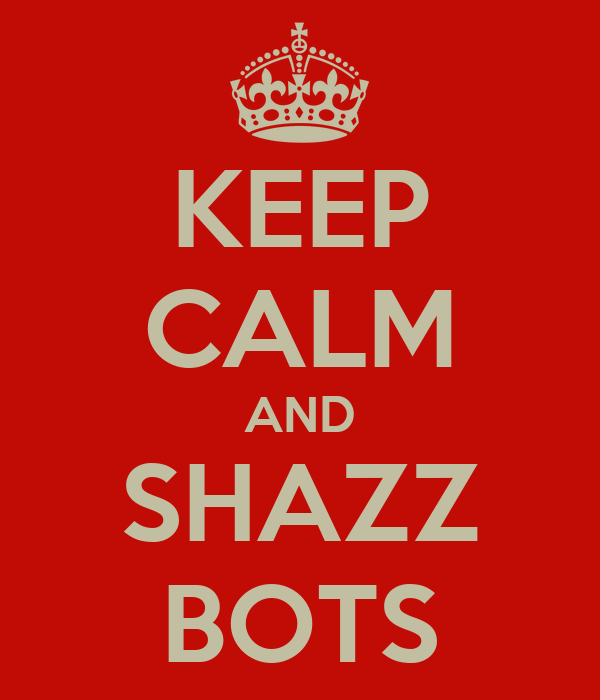 KEEP CALM AND SHAZZ BOTS