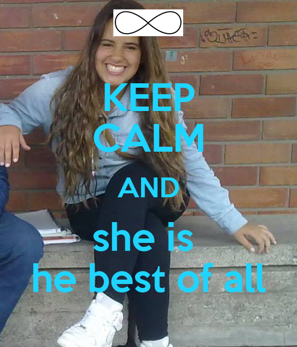 KEEP CALM AND she is  he best of all