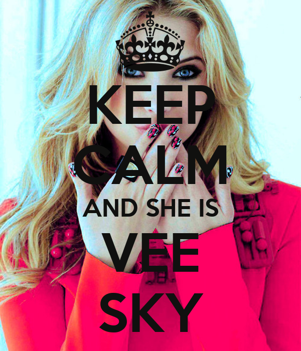 KEEP CALM AND SHE IS VEE SKY