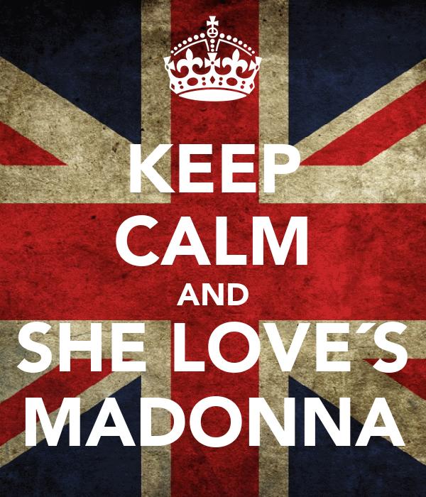 KEEP CALM AND SHE LOVE´S MADONNA