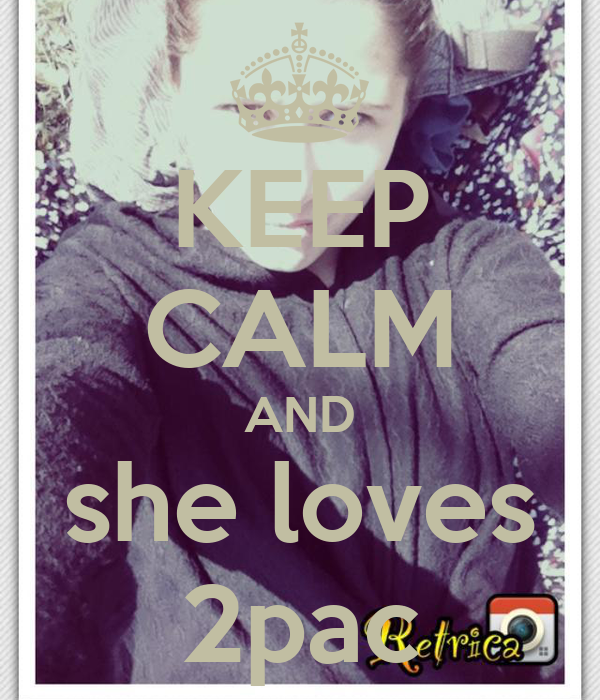 KEEP CALM AND she loves 2pac