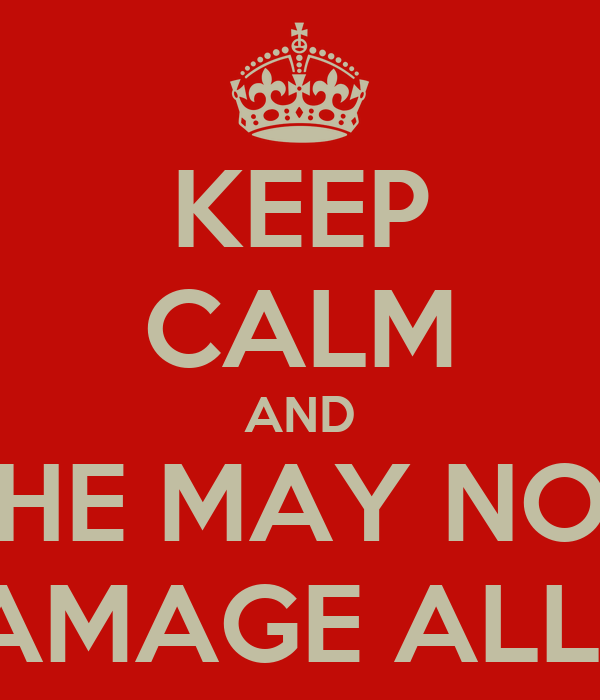 KEEP CALM AND SHE MAY NOT DAMAGE ALL 4!