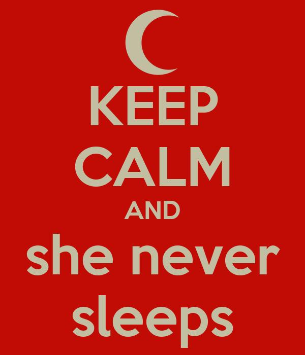KEEP CALM AND she never sleeps