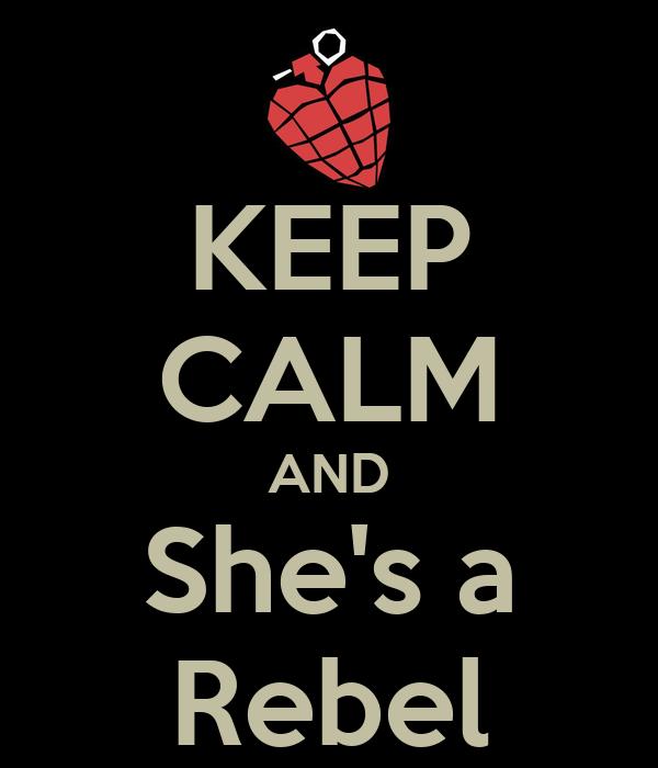 KEEP CALM AND She's a Rebel