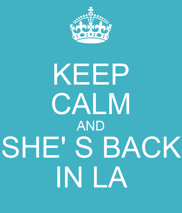 KEEP CALM AND SHE' S BACK IN LA