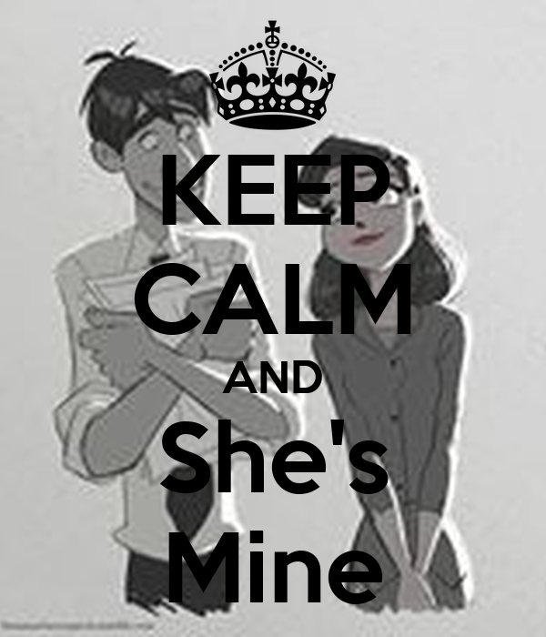 KEEP CALM AND She's Mine