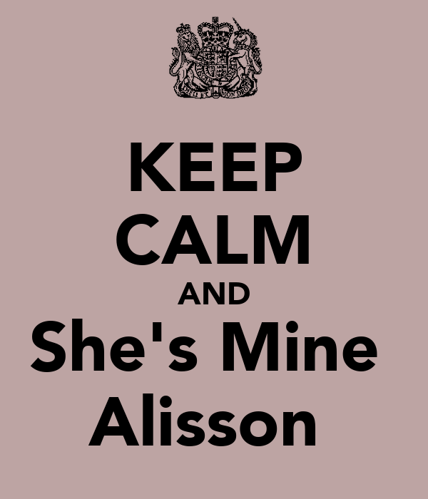 KEEP CALM AND She's Mine  Alisson