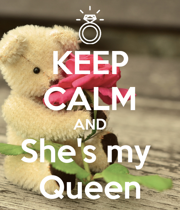 KEEP CALM AND She's my  Queen