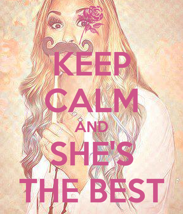 KEEP CALM AND SHE'S THE BEST