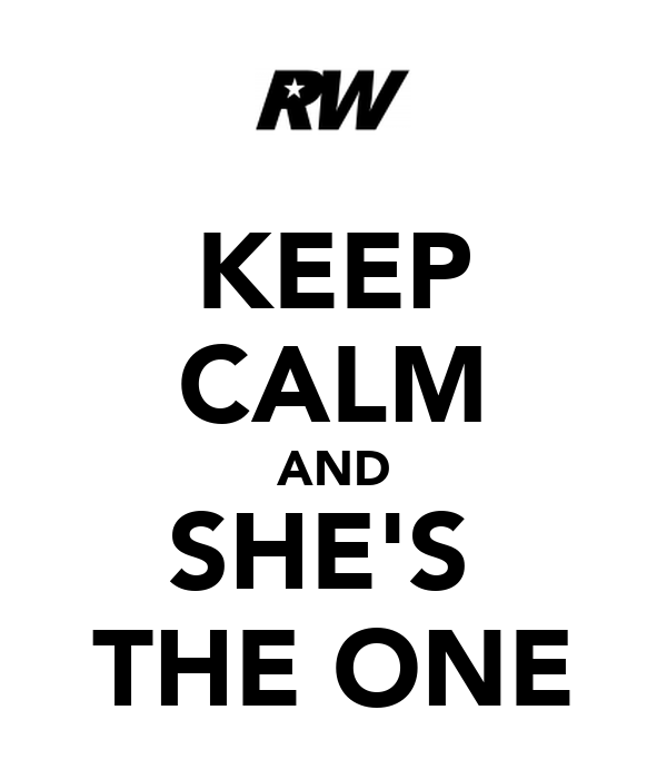 KEEP CALM AND SHE'S  THE ONE