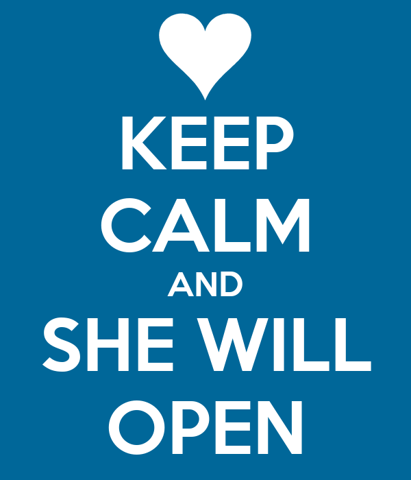 KEEP CALM AND SHE WILL OPEN