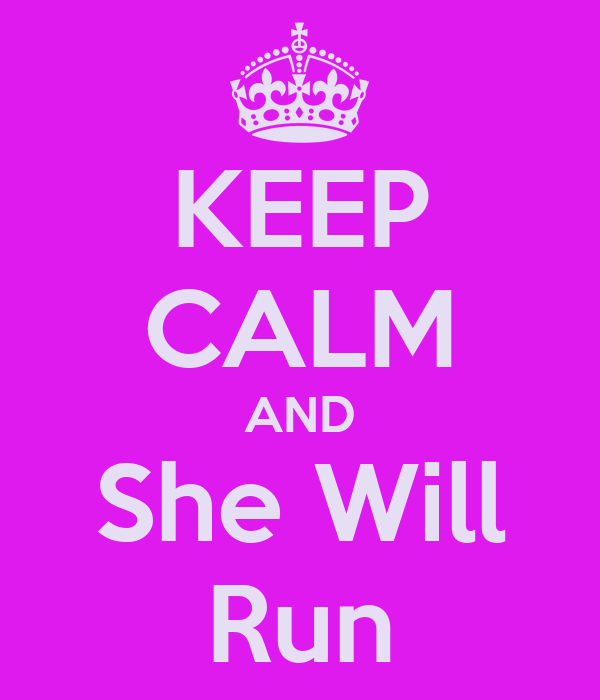 KEEP CALM AND She Will Run