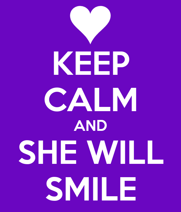 KEEP CALM AND SHE WILL SMILE