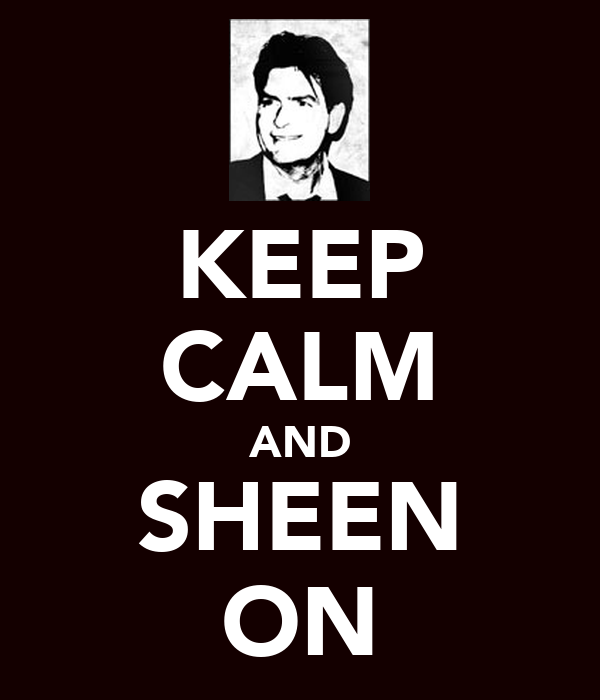 KEEP CALM AND SHEEN ON