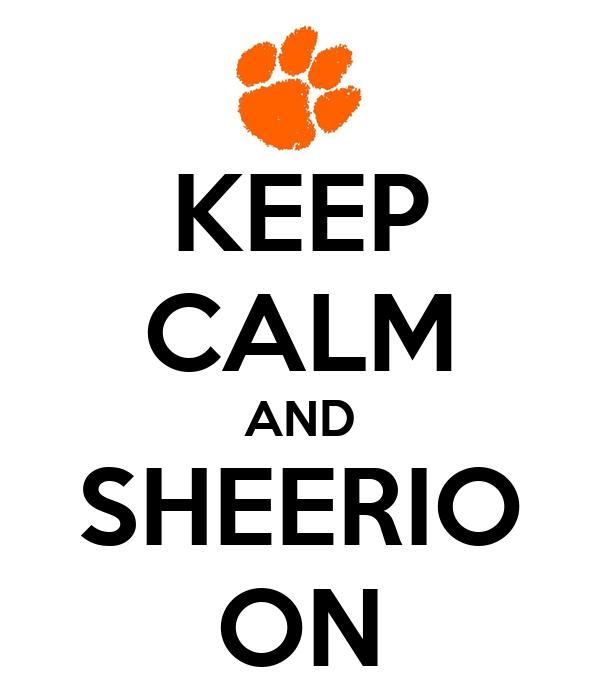 KEEP CALM AND SHEERIO ON
