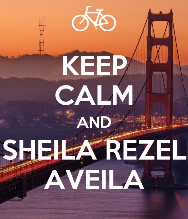 KEEP CALM AND SHEILA REZEL AVEILA
