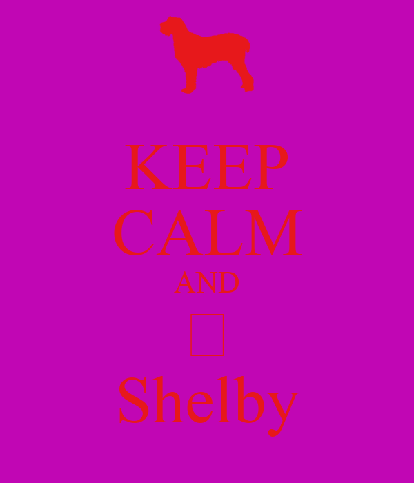 KEEP CALM AND  Shelby