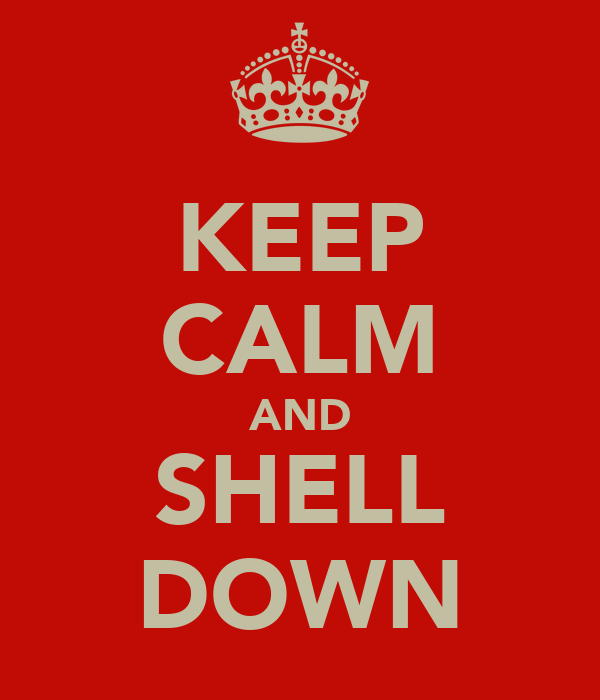 KEEP CALM AND SHELL DOWN