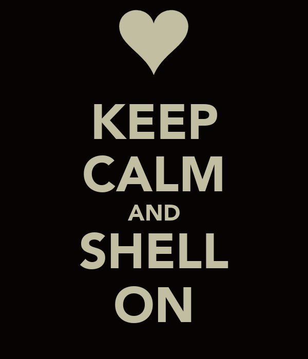 KEEP CALM AND SHELL ON