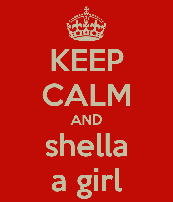 KEEP CALM AND shella a girl