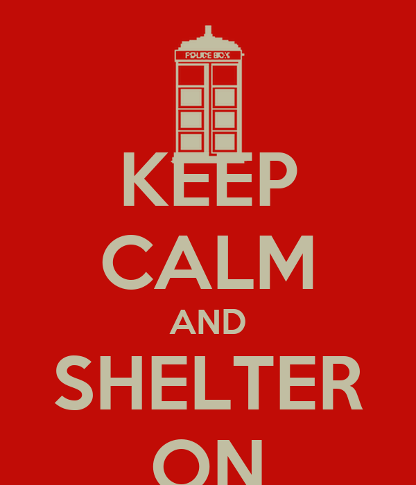 KEEP CALM AND SHELTER ON