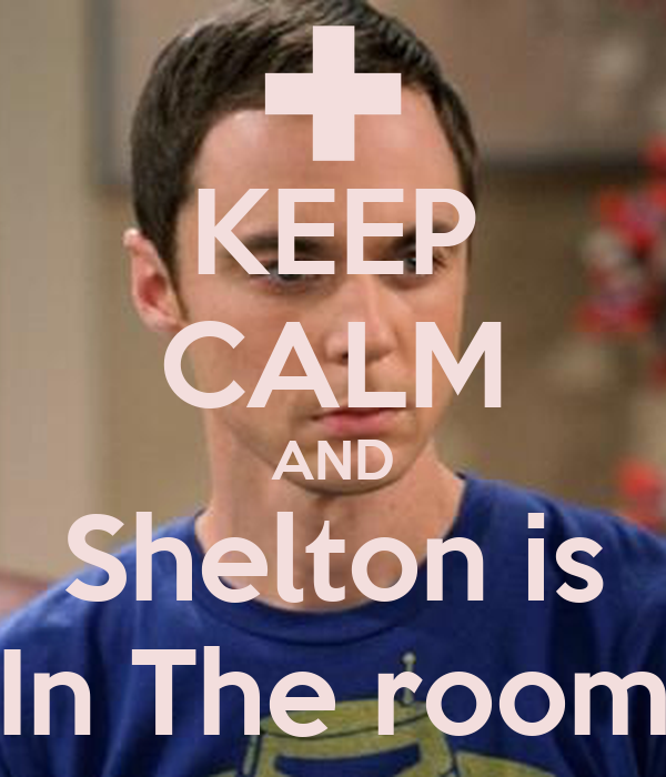 KEEP CALM AND Shelton is In The room