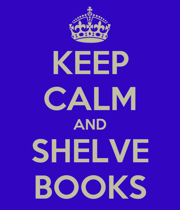 KEEP CALM AND SHELVE BOOKS