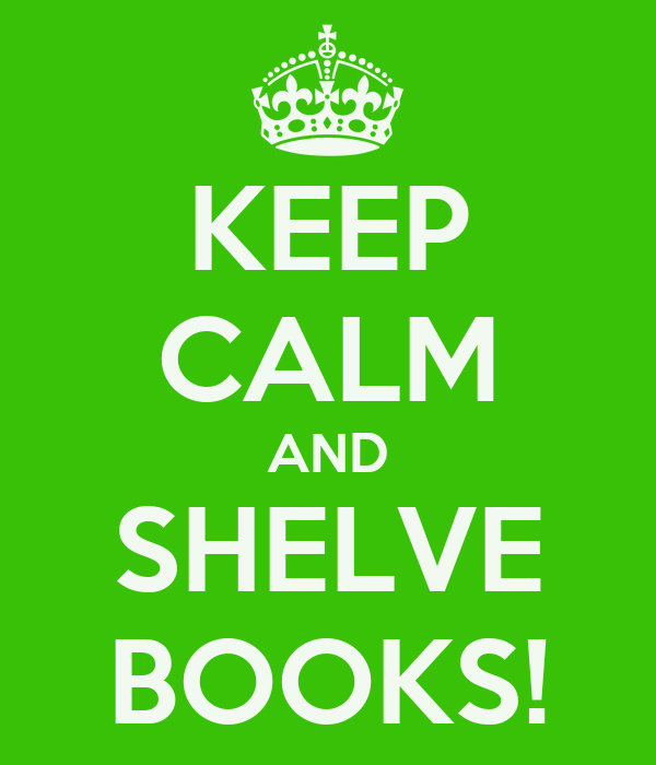 KEEP CALM AND SHELVE BOOKS!