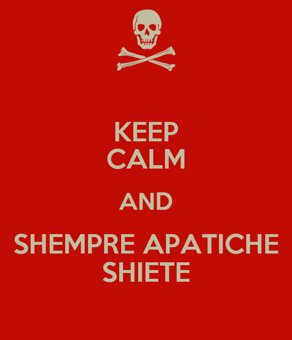 KEEP CALM AND SHEMPRE APATICHE SHIETE