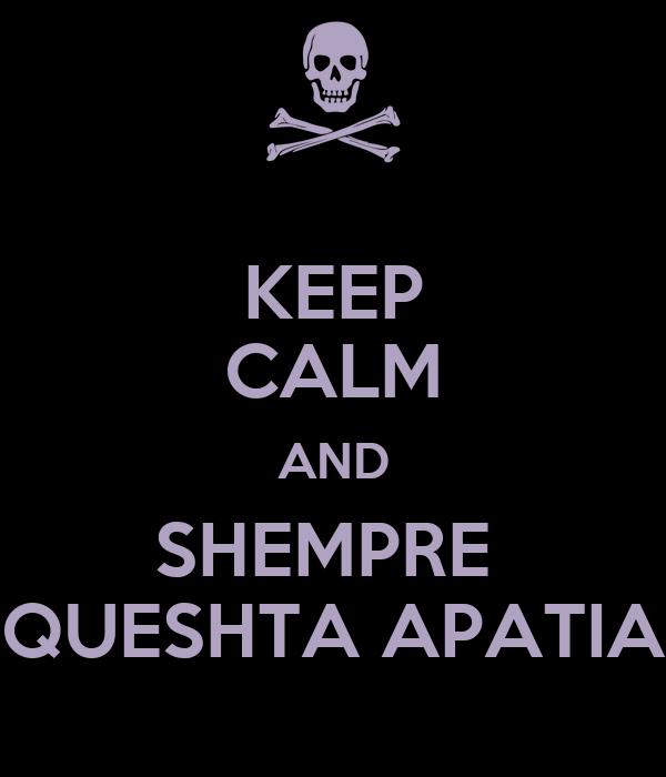 KEEP CALM AND SHEMPRE  QUESHTA APATIA