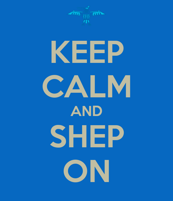 KEEP CALM AND SHEP ON