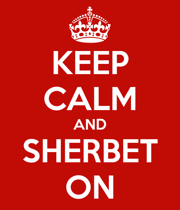 KEEP CALM AND SHERBET ON