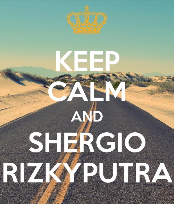 KEEP CALM AND SHERGIO RIZKYPUTRA