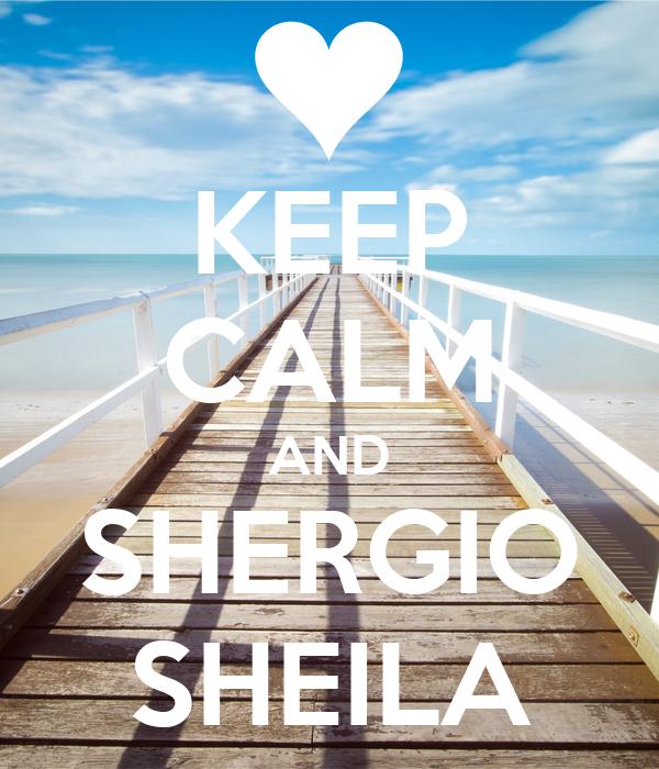 KEEP CALM AND SHERGIO SHEILA