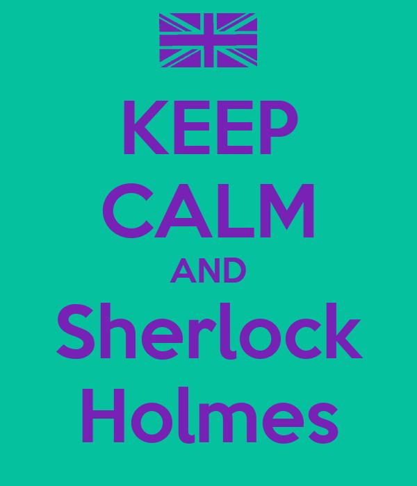 KEEP CALM AND Sherlock Holmes