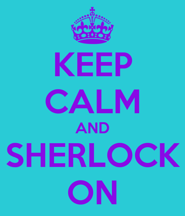 KEEP CALM AND SHERLOCK ON