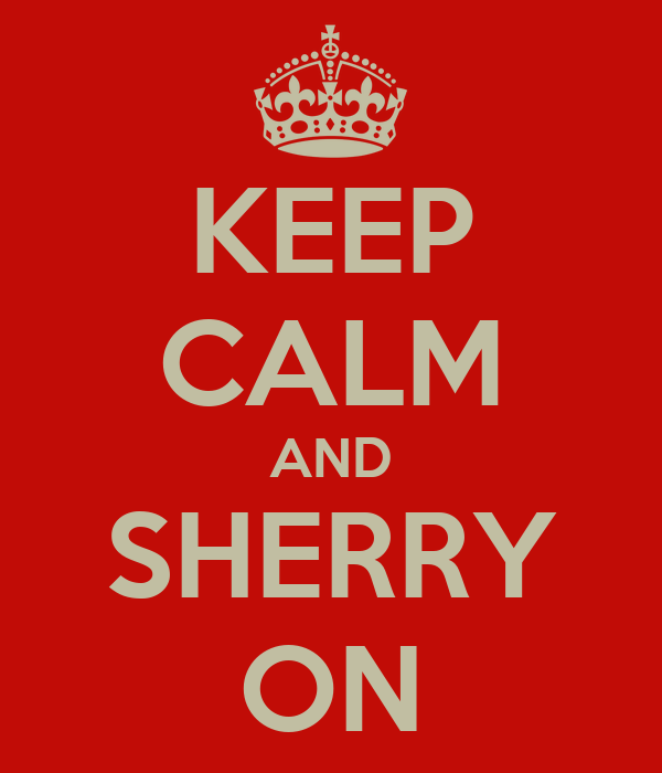 KEEP CALM AND SHERRY ON