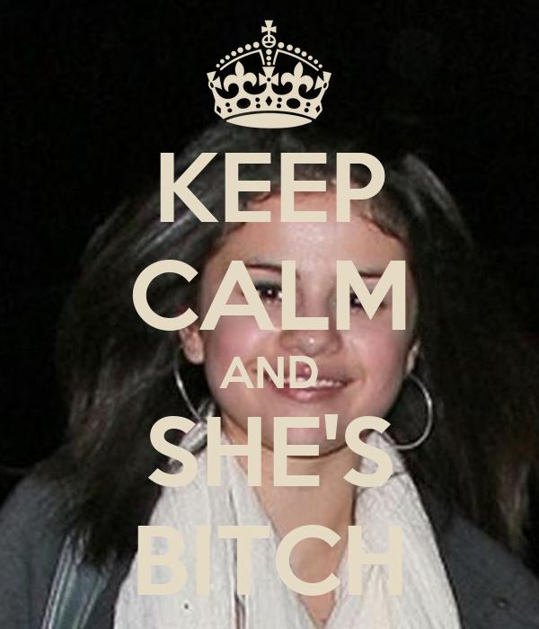 KEEP CALM AND SHE'S BITCH