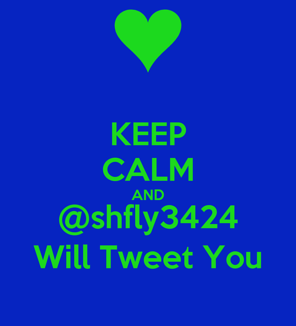 KEEP CALM AND @shfly3424 Will Tweet You