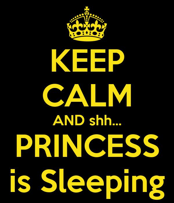 KEEP CALM AND shh... PRINCESS is Sleeping